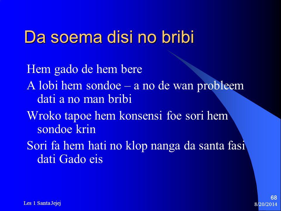 8/20/2014 Les 1 Santa Jejej 68 Da soema disi no bribi Hem gado de hem bere A lobi hem sondoe – a no de wan probleem dati a no man bribi Wroko tapoe he