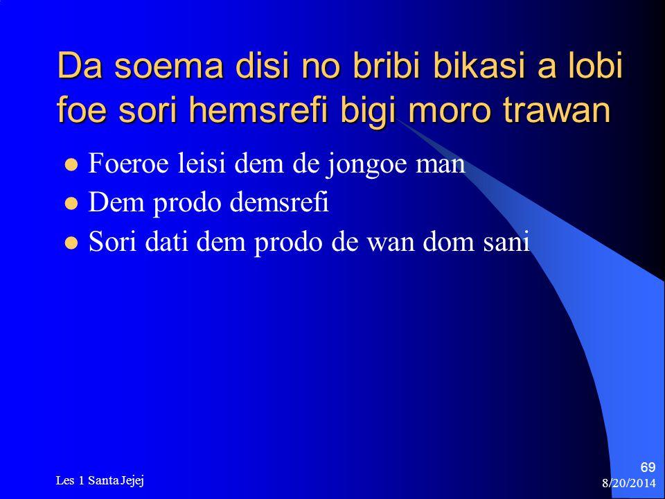 8/20/2014 Les 1 Santa Jejej 69 Da soema disi no bribi bikasi a lobi foe sori hemsrefi bigi moro trawan Foeroe leisi dem de jongoe man Dem prodo demsre