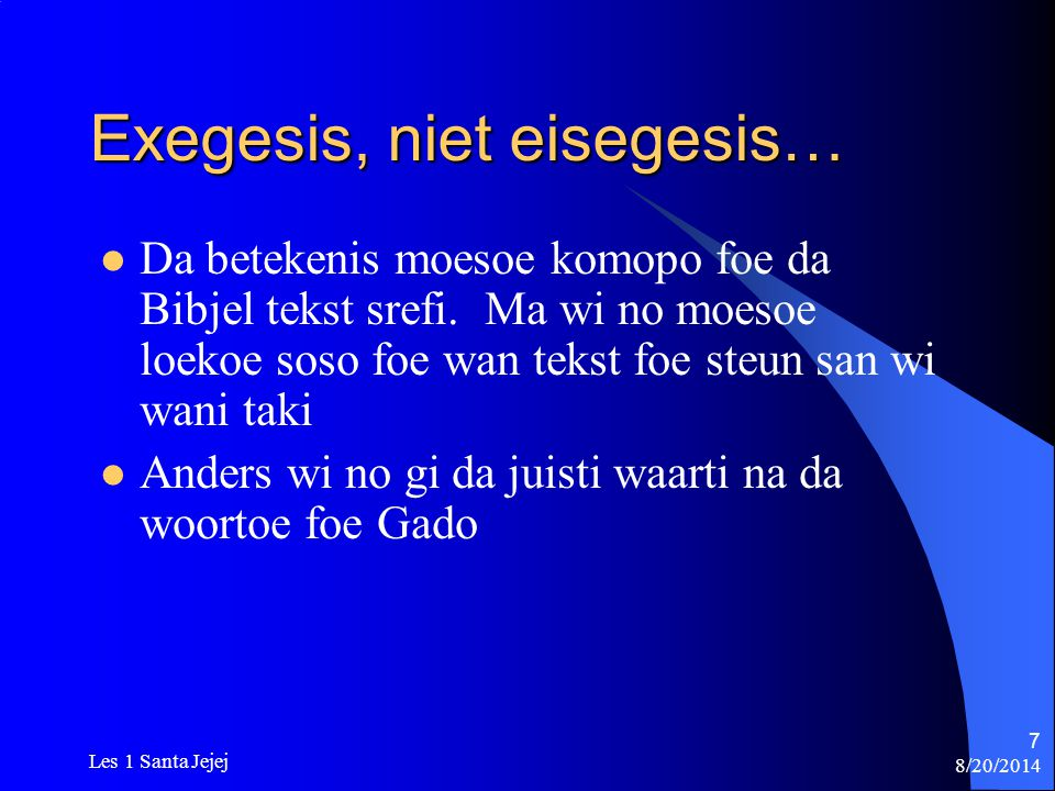 8/20/2014 Les 1 Santa Jejej 7 Exegesis, niet eisegesis… Da betekenis moesoe komopo foe da Bibjel tekst srefi. Ma wi no moesoe loekoe soso foe wan teks