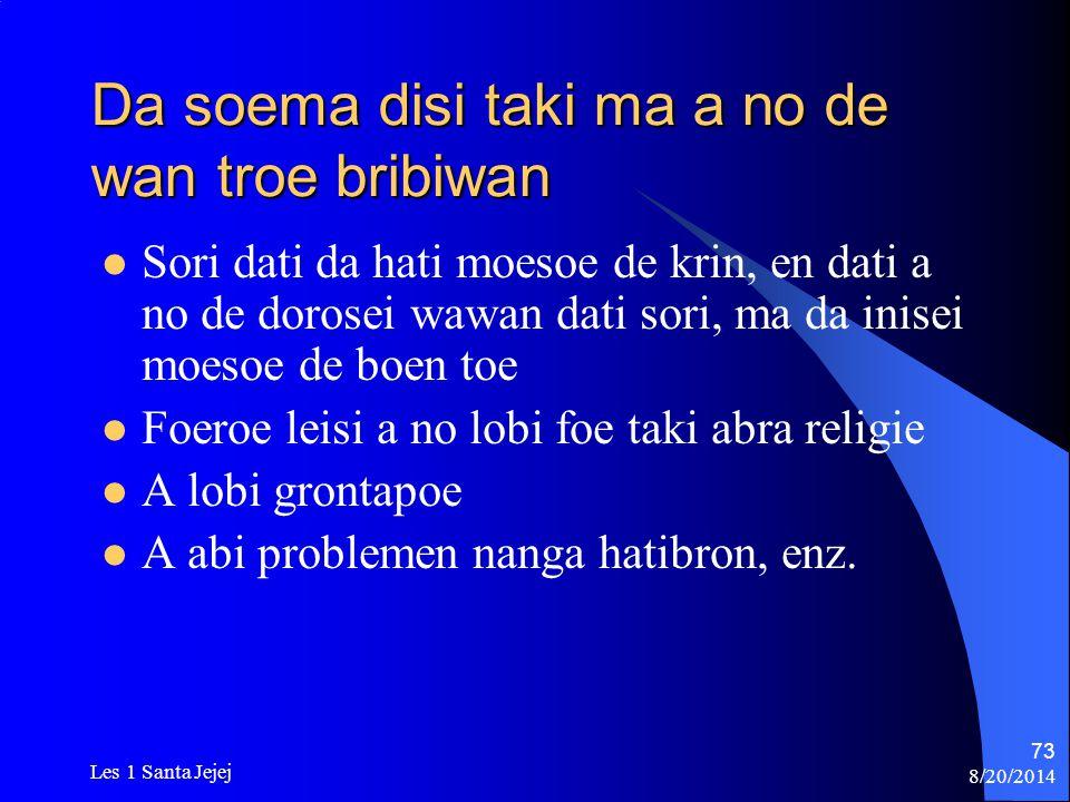 8/20/2014 Les 1 Santa Jejej 73 Da soema disi taki ma a no de wan troe bribiwan Sori dati da hati moesoe de krin, en dati a no de dorosei wawan dati so