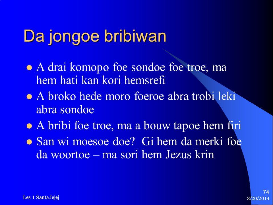8/20/2014 Les 1 Santa Jejej 74 Da jongoe bribiwan A drai komopo foe sondoe foe troe, ma hem hati kan kori hemsrefi A broko hede moro foeroe abra trobi