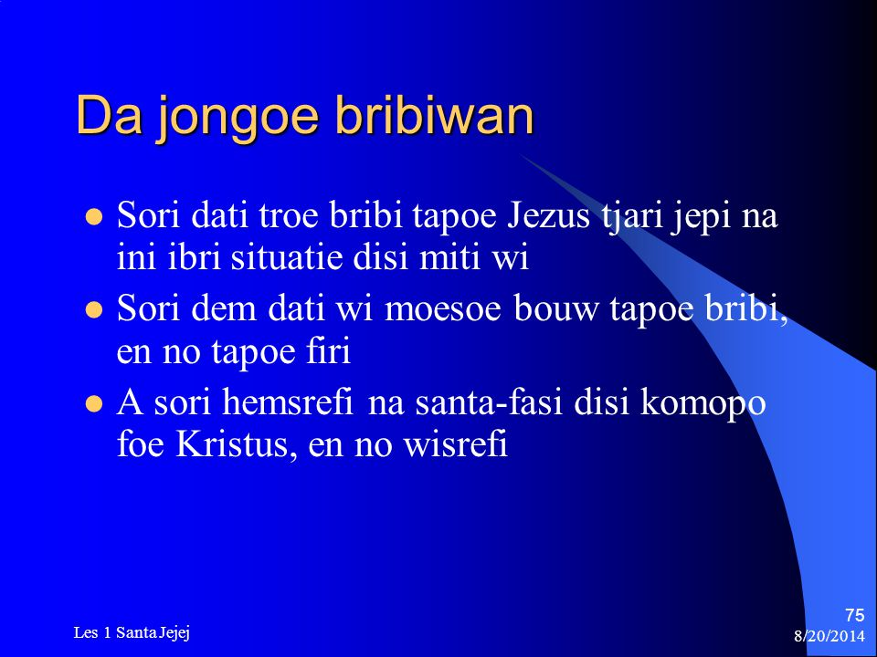 8/20/2014 Les 1 Santa Jejej 75 Da jongoe bribiwan Sori dati troe bribi tapoe Jezus tjari jepi na ini ibri situatie disi miti wi Sori dem dati wi moeso