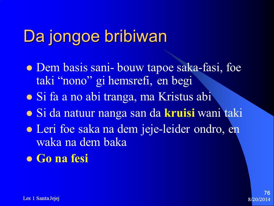"8/20/2014 Les 1 Santa Jejej 76 Da jongoe bribiwan Dem basis sani- bouw tapoe saka-fasi, foe taki ""nono"" gi hemsrefi, en begi Si fa a no abi tranga, ma"