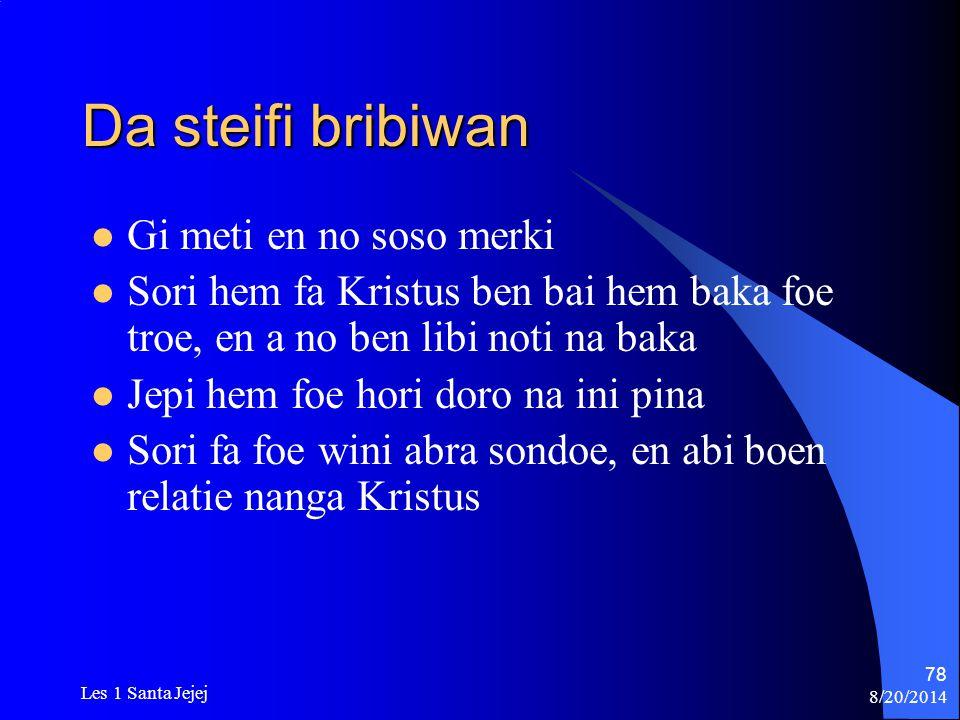 8/20/2014 Les 1 Santa Jejej 78 Da steifi bribiwan Gi meti en no soso merki Sori hem fa Kristus ben bai hem baka foe troe, en a no ben libi noti na bak