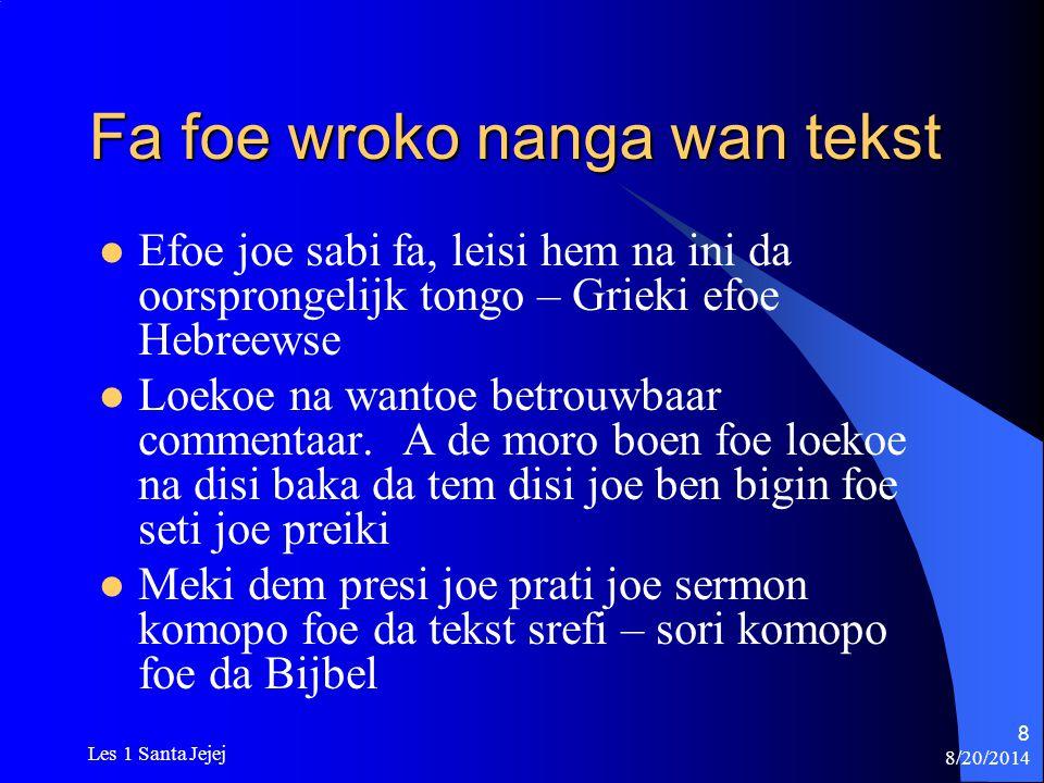 8/20/2014 Les 1 Santa Jejej 59 Moro fara Wi hati moesoe fasi foe gi Gado glori Preiki Kristus en no wisrefi No soekoe prijse foe libisoema, ma foe Gado Preiki gi da hati foe wi folkoe foe opo da nem foe Jezus