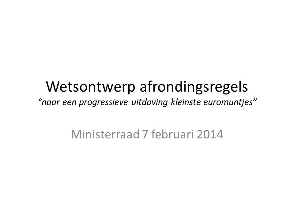 """Wetsontwerp afrondingsregels """"naar een progressieve uitdoving kleinste euromuntjes"""" Ministerraad 7 februari 2014"""