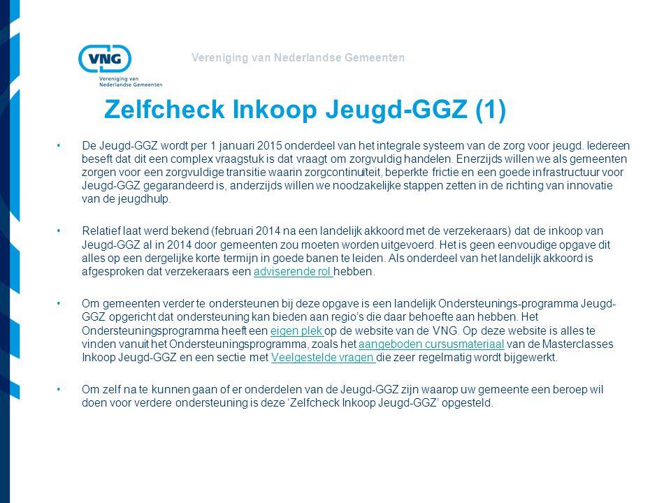 Vereniging van Nederlandse Gemeenten Zelfcheck Inkoop Jeugd-GGZ (1) De Jeugd-GGZ wordt per 1 januari 2015 onderdeel van het integrale systeem van de z