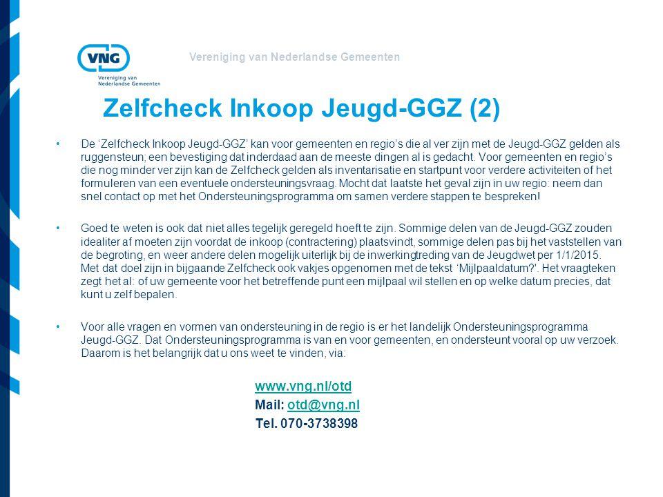 Vereniging van Nederlandse Gemeenten Zelfcheck Inkoop Jeugd-GGZ (2) De 'Zelfcheck Inkoop Jeugd-GGZ' kan voor gemeenten en regio's die al ver zijn met