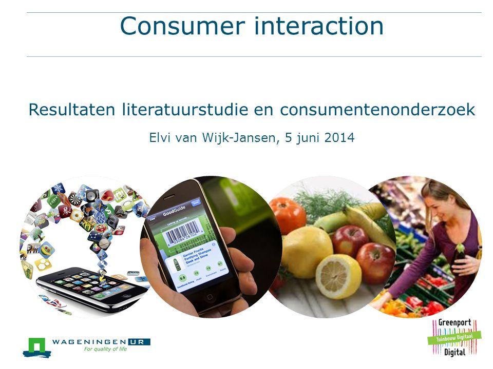 Consumer interaction Resultaten literatuurstudie en consumentenonderzoek Elvi van Wijk-Jansen, 5 juni 2014