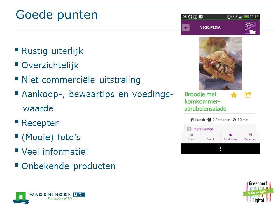 Goede punten  Rustig uiterlijk  Overzichtelijk  Niet commerciële uitstraling  Aankoop-, bewaartips en voedings- waarde  Recepten  (Mooie) foto's