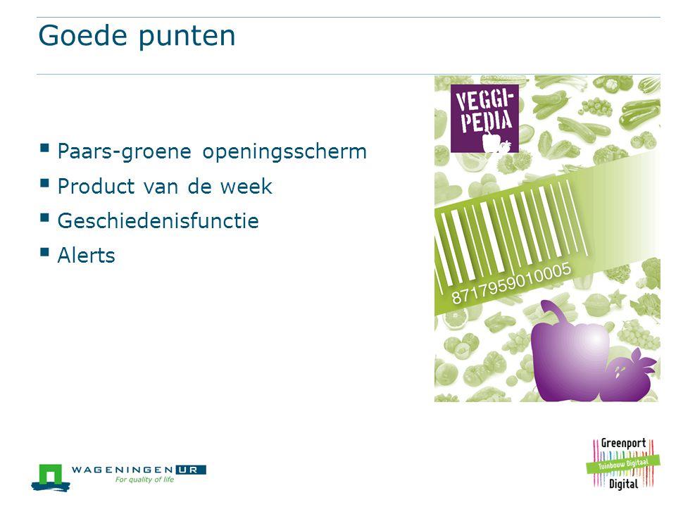 Goede punten  Paars-groene openingsscherm  Product van de week  Geschiedenisfunctie  Alerts
