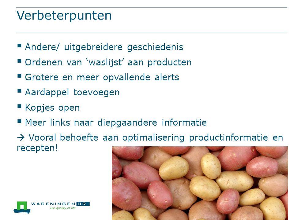 Verbeterpunten  Andere/ uitgebreidere geschiedenis  Ordenen van 'waslijst' aan producten  Grotere en meer opvallende alerts  Aardappel toevoegen 