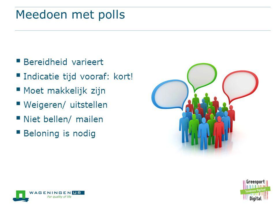 Meedoen met polls  Bereidheid varieert  Indicatie tijd vooraf: kort!  Moet makkelijk zijn  Weigeren/ uitstellen  Niet bellen/ mailen  Beloning i