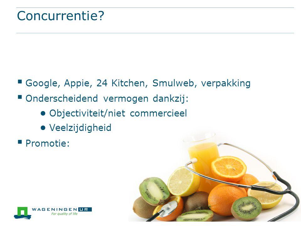 Concurrentie?  Google, Appie, 24 Kitchen, Smulweb, verpakking  Onderscheidend vermogen dankzij: ● Objectiviteit/niet commercieel ● Veelzijdigheid 