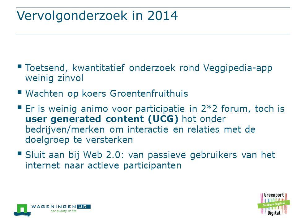 Vervolgonderzoek in 2014  Toetsend, kwantitatief onderzoek rond Veggipedia-app weinig zinvol  Wachten op koers Groentenfruithuis  Er is weinig anim