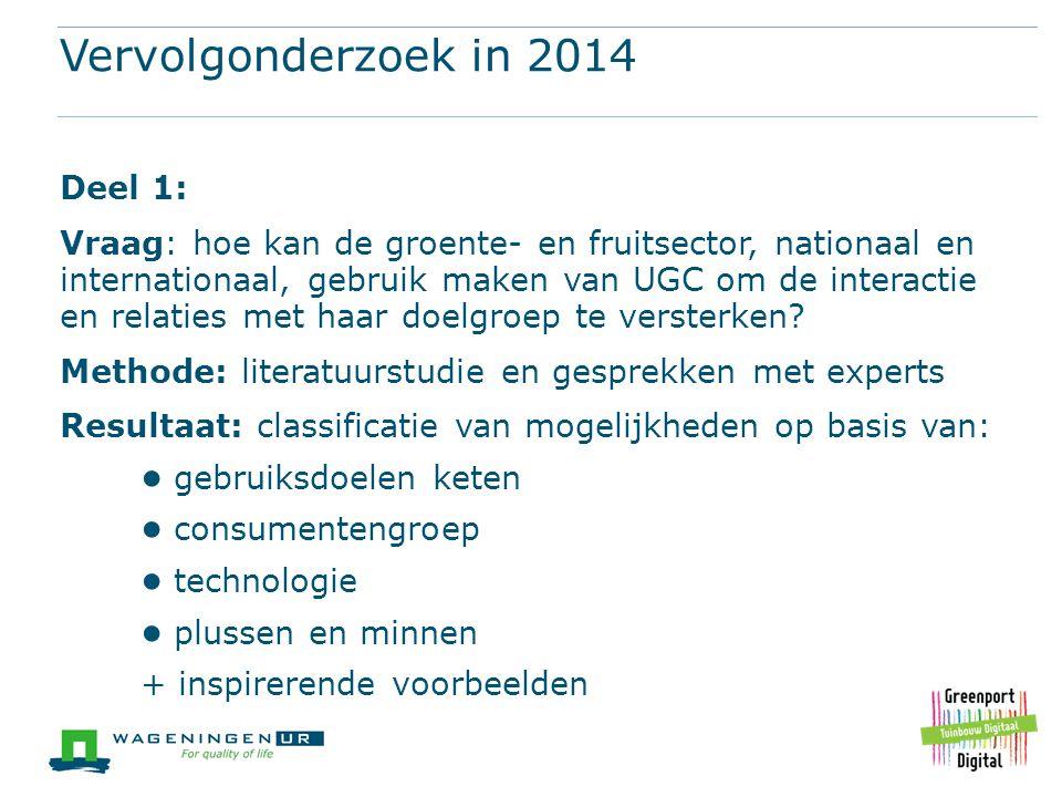 Vervolgonderzoek in 2014 Deel 1: Vraag: hoe kan de groente- en fruitsector, nationaal en internationaal, gebruik maken van UGC om de interactie en rel