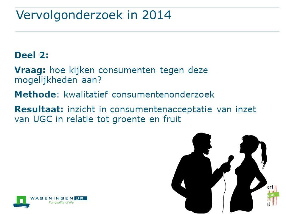 Vervolgonderzoek in 2014 Deel 2: Vraag: hoe kijken consumenten tegen deze mogelijkheden aan? Methode: kwalitatief consumentenonderzoek Resultaat: inzi