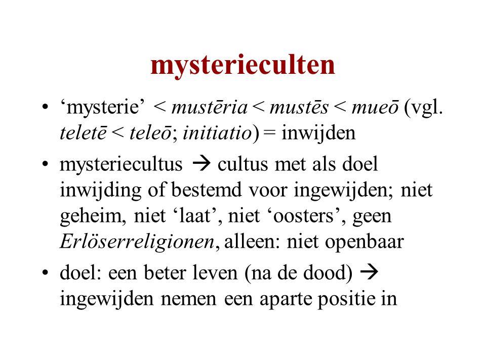 'mysterie' < mustēria < mustēs < mueō (vgl.