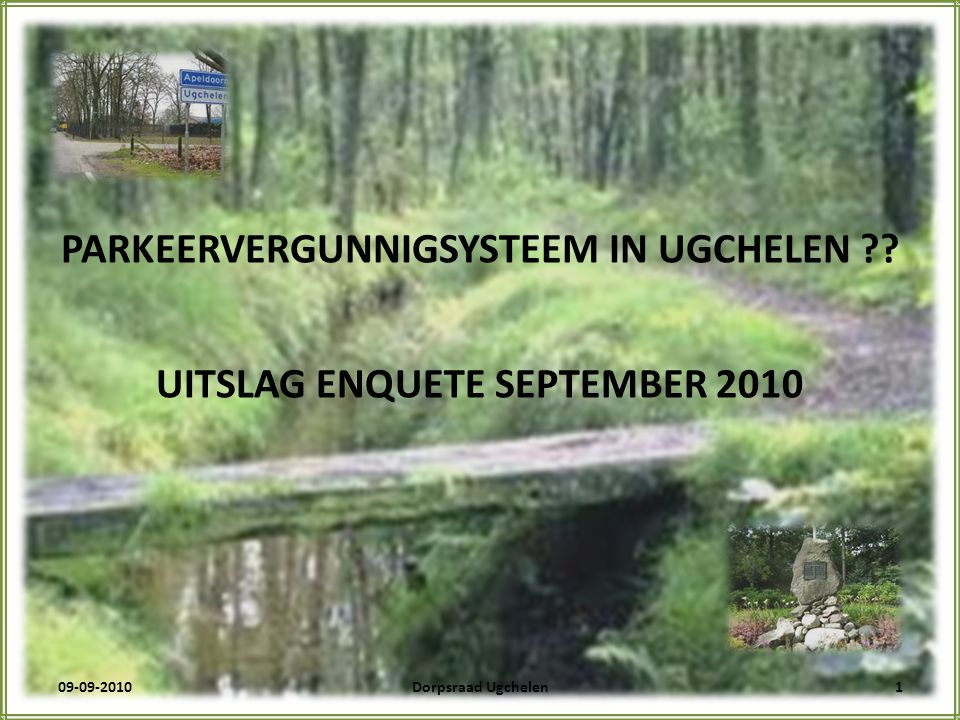 PARKEERVERGUNNIGSYSTEEM IN UGCHELEN UITSLAG ENQUETE SEPTEMBER 2010 09-09-20101Dorpsraad Ugchelen