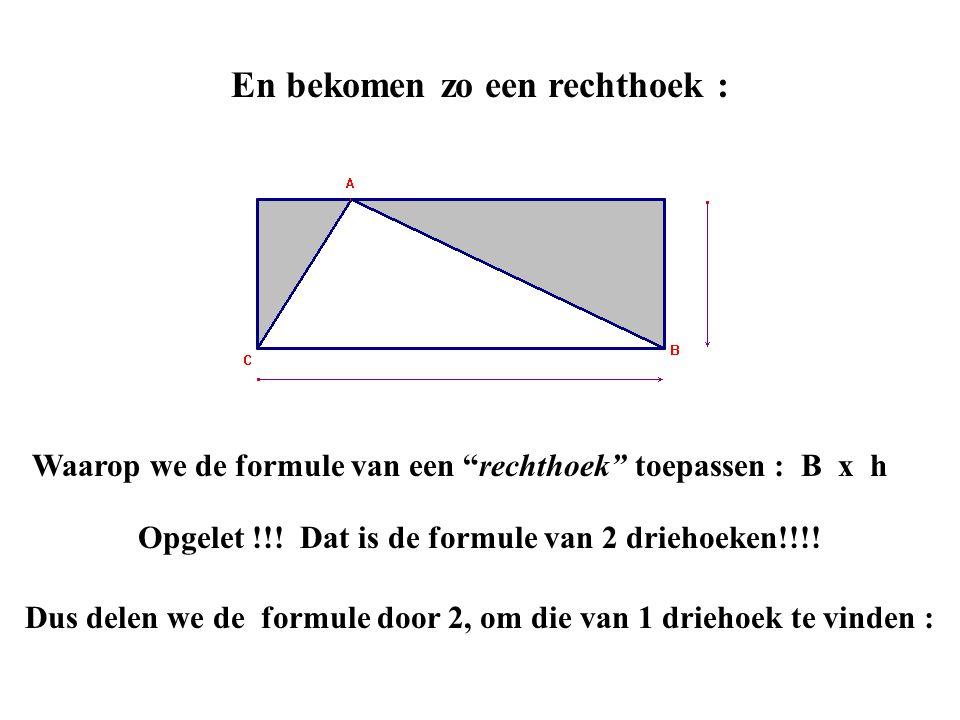 """En bekomen zo een rechthoek : Waarop we de formule van een """"rechthoek"""" toepassen : B x h Opgelet !!! Dat is de formule van 2 driehoeken!!!! Dus delen"""