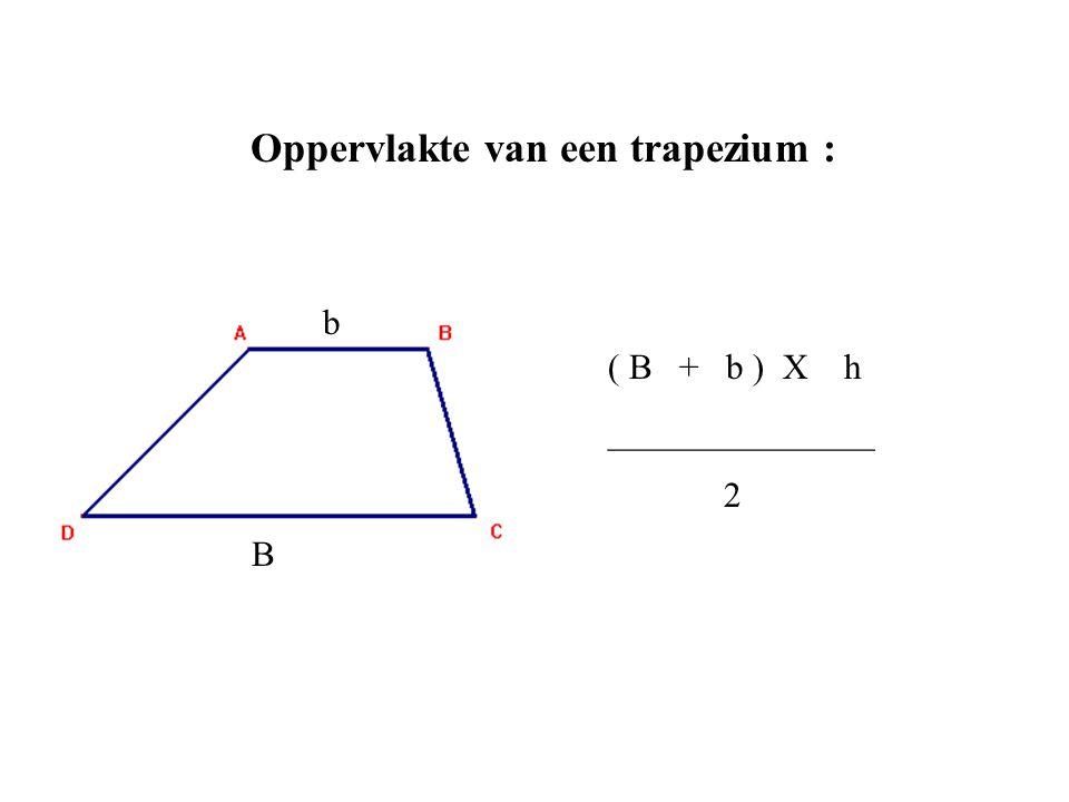 Oppervlakte van een trapezium : ( B + b ) X h _______________ 2 B b