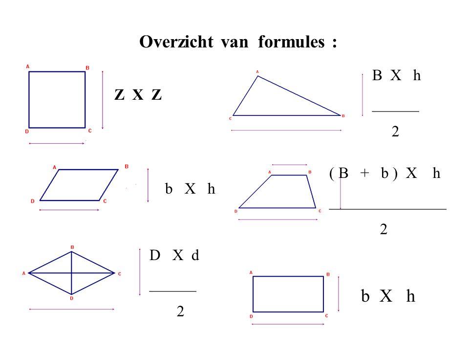 Overzicht van formules : Z X Z b X h D X d ______ 2 B X h ______ 2 ( B + b ) X h _______________ 2 b X h