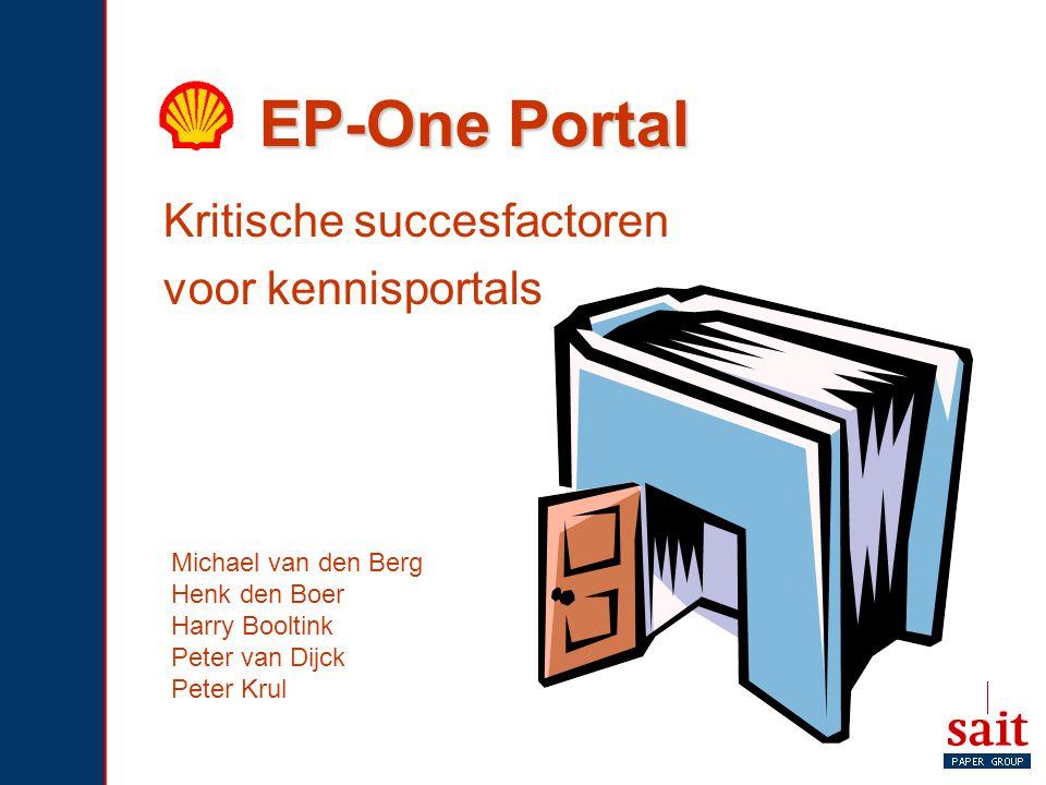 EP-One Portal Kritische succesfactoren voor kennisportals Michael van den Berg Henk den Boer Harry Booltink Peter van Dijck Peter Krul