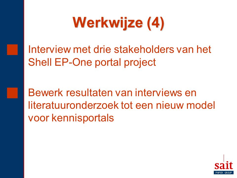 Werkwijze (4)  Interview met drie stakeholders van het Shell EP-One portal project  Bewerk resultaten van interviews en literatuuronderzoek tot een
