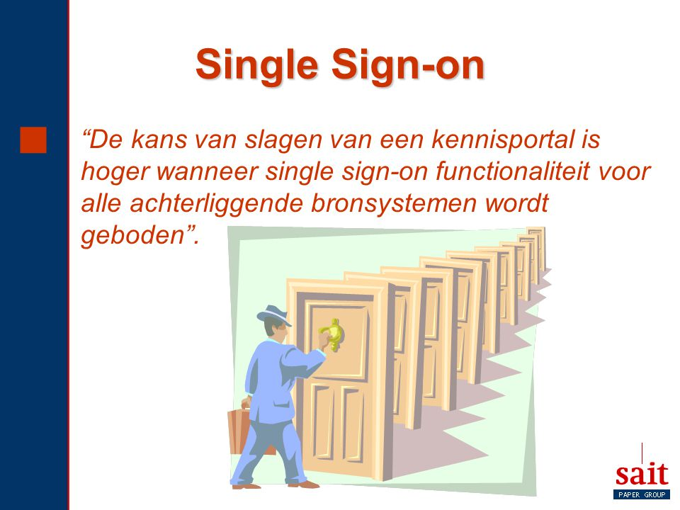 "Single Sign-on  ""De kans van slagen van een kennisportal is hoger wanneer single sign-on functionaliteit voor alle achterliggende bronsystemen wordt"