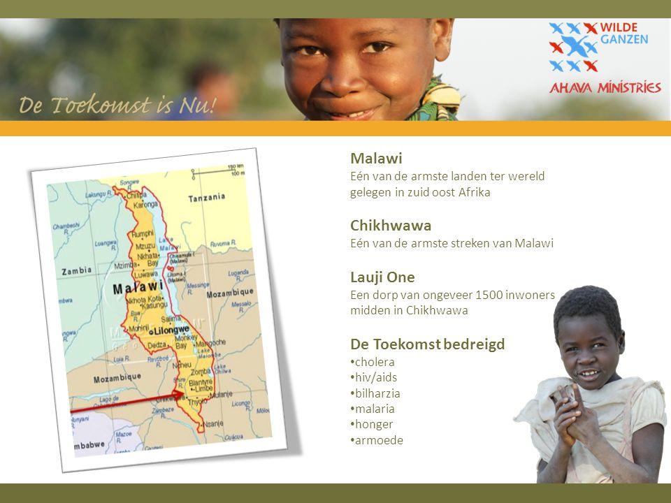 Malawi Eén van de armste landen ter wereld gelegen in zuid oost Afrika Chikhwawa Eén van de armste streken van Malawi Lauji One Een dorp van ongeveer 1500 inwoners midden in Chikhwawa De Toekomst bedreigd cholera hiv/aids bilharzia malaria honger armoede