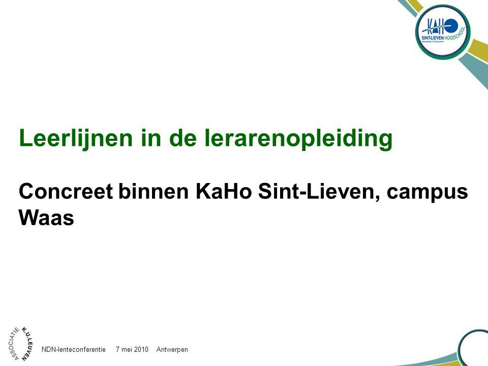 Leerlijnen in de lerarenopleiding Concreet binnen KaHo Sint-Lieven, campus Waas NDN-lenteconferentie 7 mei 2010 Antwerpen