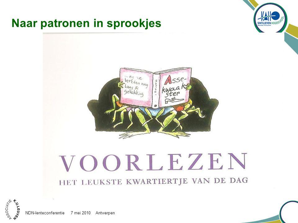 Naar patronen in sprookjes NDN-lenteconferentie 7 mei 2010 Antwerpen