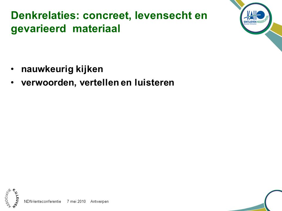 Denkrelaties: concreet, levensecht en gevarieerd materiaal NDN-lenteconferentie 7 mei 2010 Antwerpen nauwkeurig kijken verwoorden, vertellen en luisteren