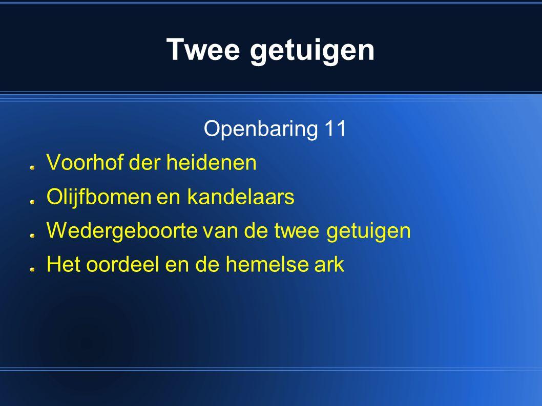 Openbaring 11 Voorhof der heidenen Olijfbomen en kandelaars Wedergeboorte van de twee getuigen Het oordeel en de hemelse ark Twee getuigen