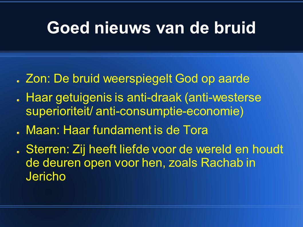 Zon: De bruid weerspiegelt God op aarde Haar getuigenis is anti-draak (anti-westerse superioriteit/ anti-consumptie-economie) Maan: Haar fundament is