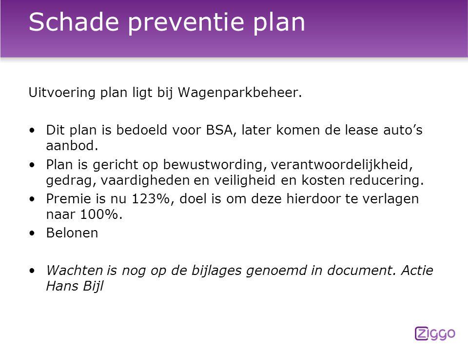 Schade preventie plan Uitvoering plan ligt bij Wagenparkbeheer. Dit plan is bedoeld voor BSA, later komen de lease auto's aanbod. Plan is gericht op b