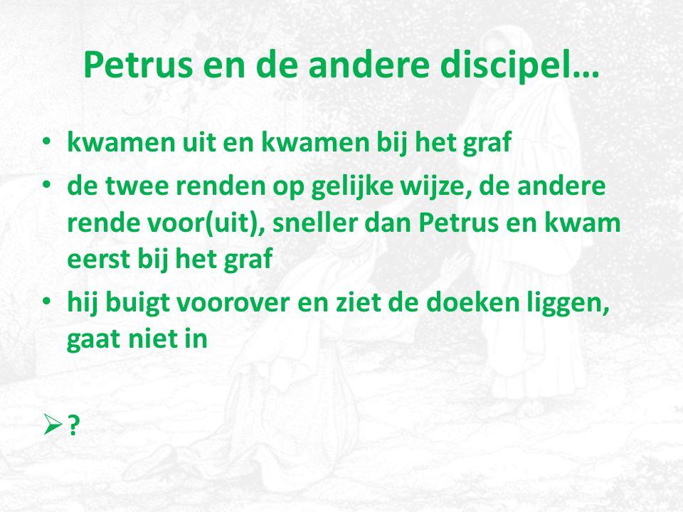 Petrus en de andere discipel… kwamen uit en kwamen bij het graf de twee renden op gelijke wijze, de andere rende voor(uit), sneller dan Petrus en kwam