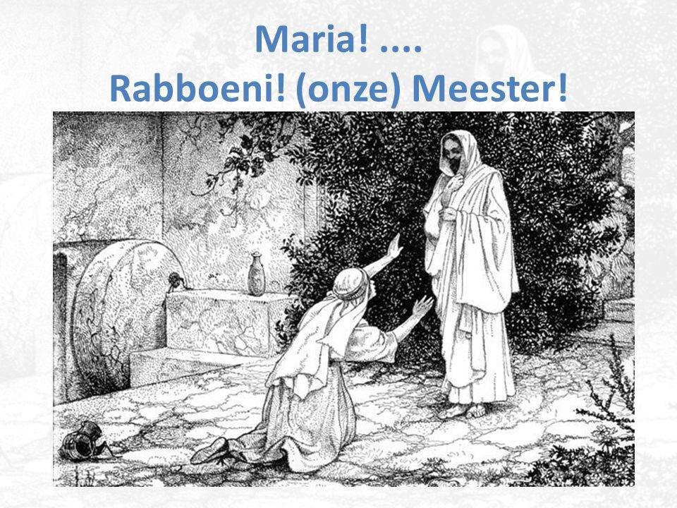 Maria!.... Rabboeni! (onze) Meester!