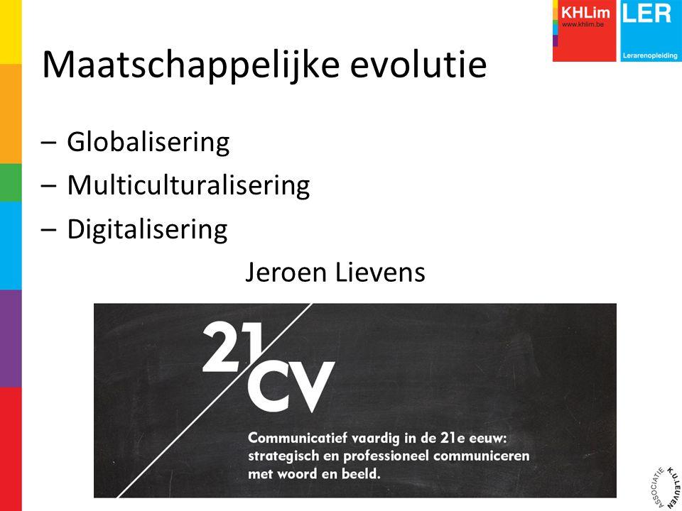 Maatschappelijke evolutie –Globalisering –Multiculturalisering –Digitalisering Jeroen Lievens