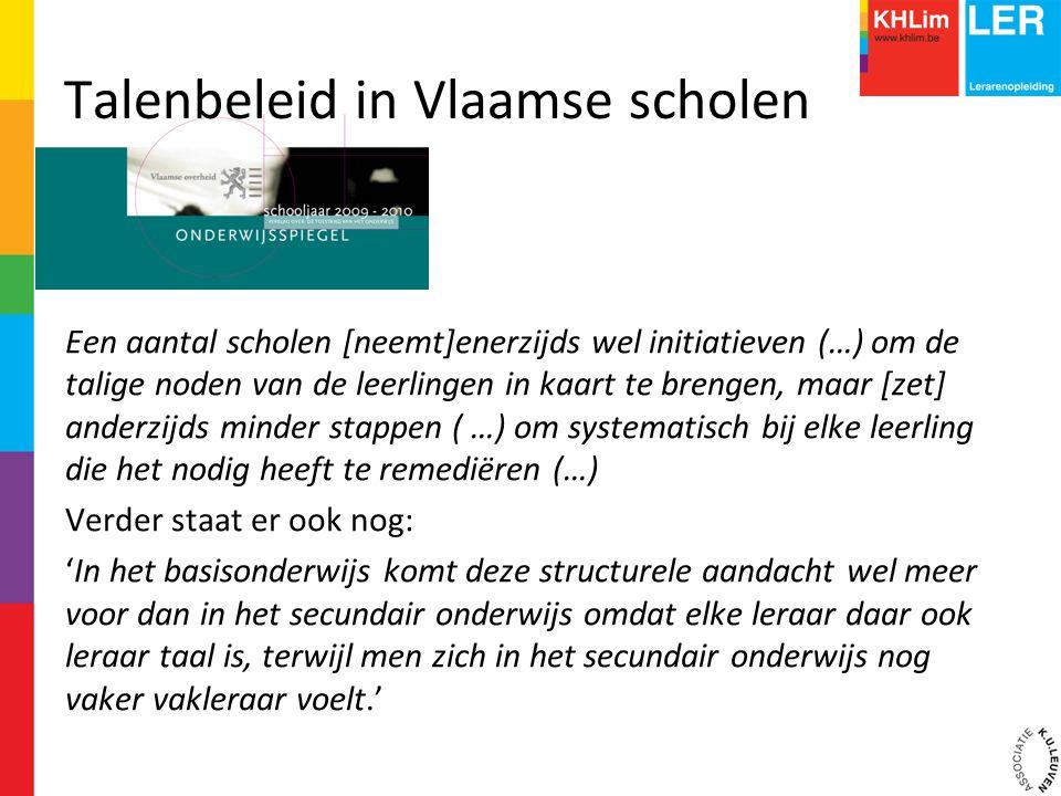 Talenbeleid in Vlaamse scholen Een aantal scholen [neemt]enerzijds wel initiatieven (…) om de talige noden van de leerlingen in kaart te brengen, maar