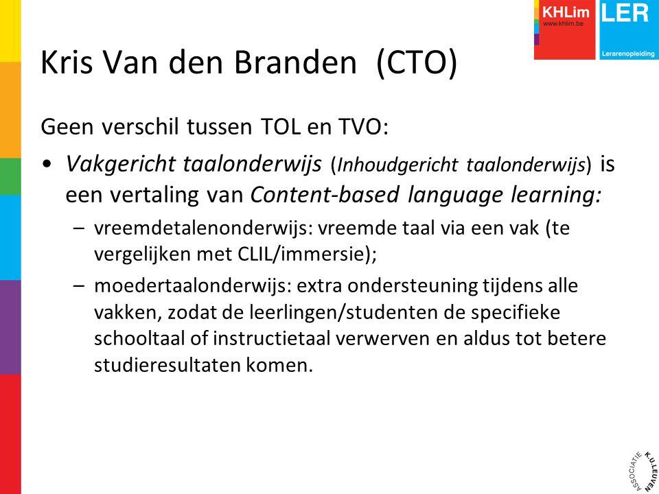 Kris Van den Branden (CTO) Geen verschil tussen TOL en TVO: Vakgericht taalonderwijs (Inhoudgericht taalonderwijs) is een vertaling van Content-based