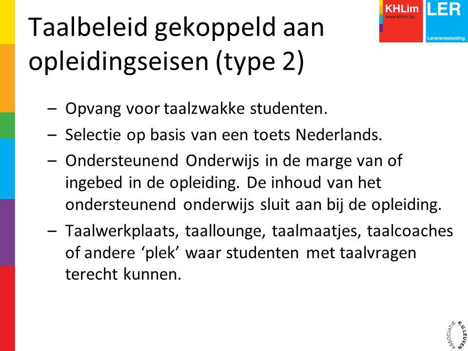 Taalbeleid gekoppeld aan opleidingseisen (type 2) –Opvang voor taalzwakke studenten. –Selectie op basis van een toets Nederlands. –Ondersteunend Onder
