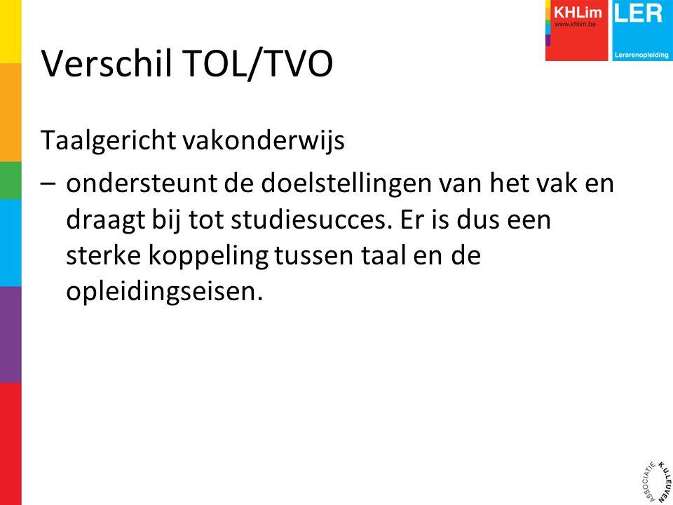 Verschil TOL/TVO Taalgericht vakonderwijs –ondersteunt de doelstellingen van het vak en draagt bij tot studiesucces. Er is dus een sterke koppeling tu