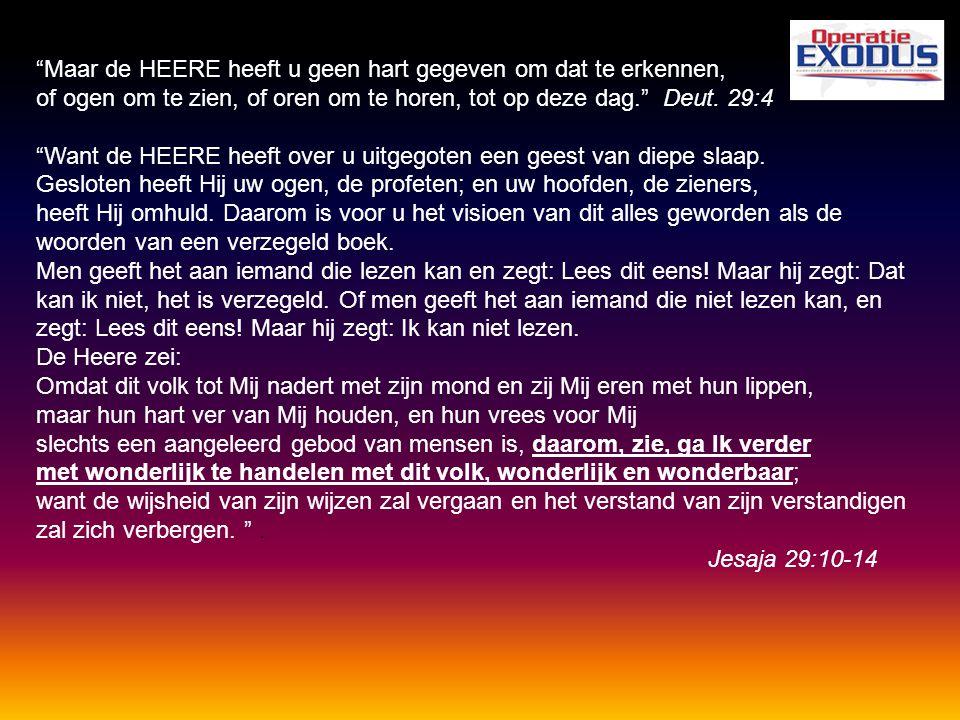 """""""Maar de HEERE heeft u geen hart gegeven om dat te erkennen, of ogen om te zien, of oren om te horen, tot op deze dag."""" Deut. 29:4 """"Want de HEERE heef"""