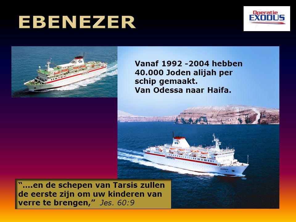 """""""….en de schepen van Tarsis zullen de eerste zijn om uw kinderen van verre te brengen,"""" Jes. 60:9 Vanaf 1992 -2004 hebben 40.000 Joden alijah per schi"""
