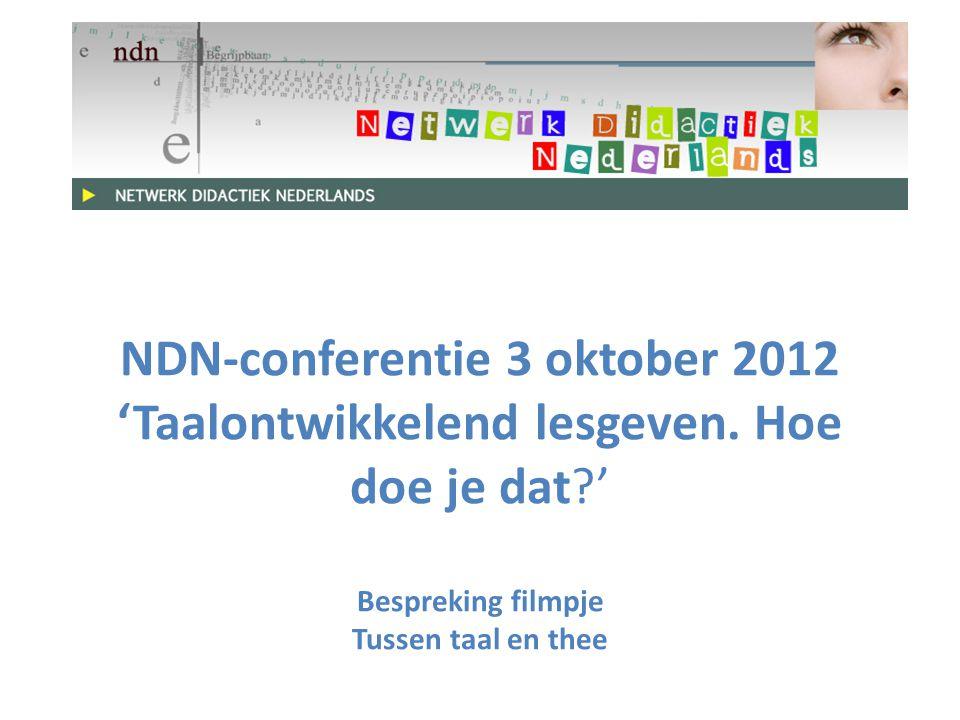 NDN-conferentie 3 oktober 2012 'Taalontwikkelend lesgeven. Hoe doe je dat?' Bespreking filmpje Tussen taal en thee