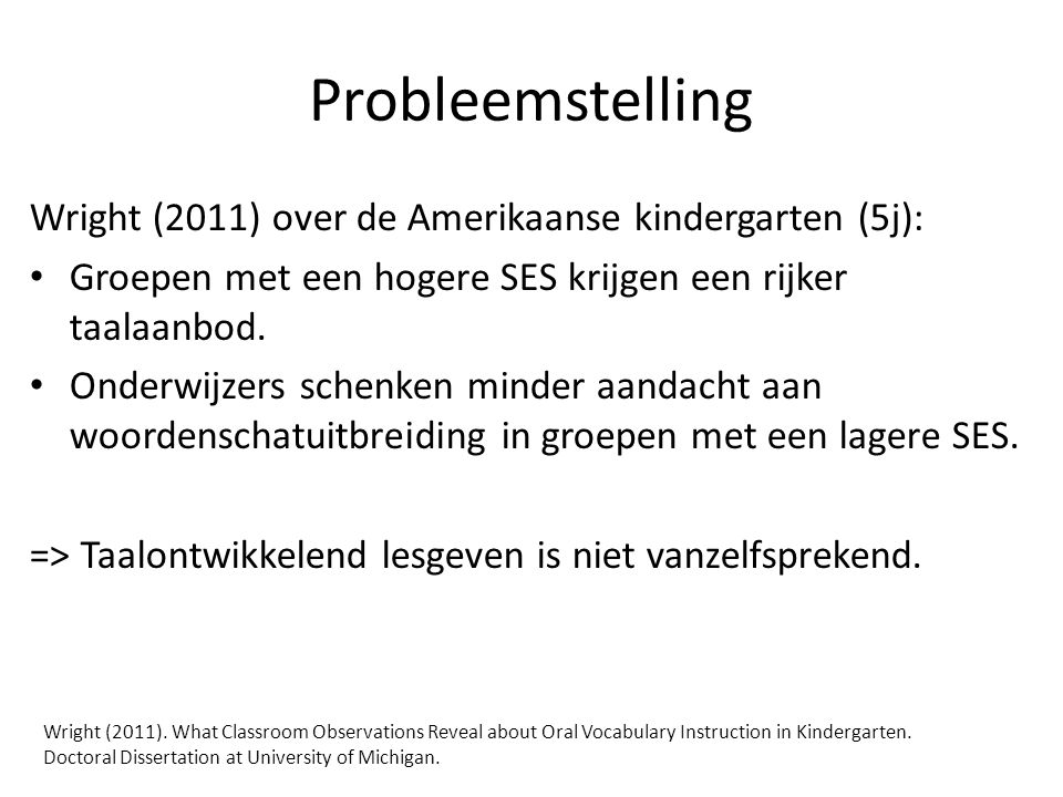 Probleemstelling Wright (2011) over de Amerikaanse kindergarten (5j): Groepen met een hogere SES krijgen een rijker taalaanbod. Onderwijzers schenken