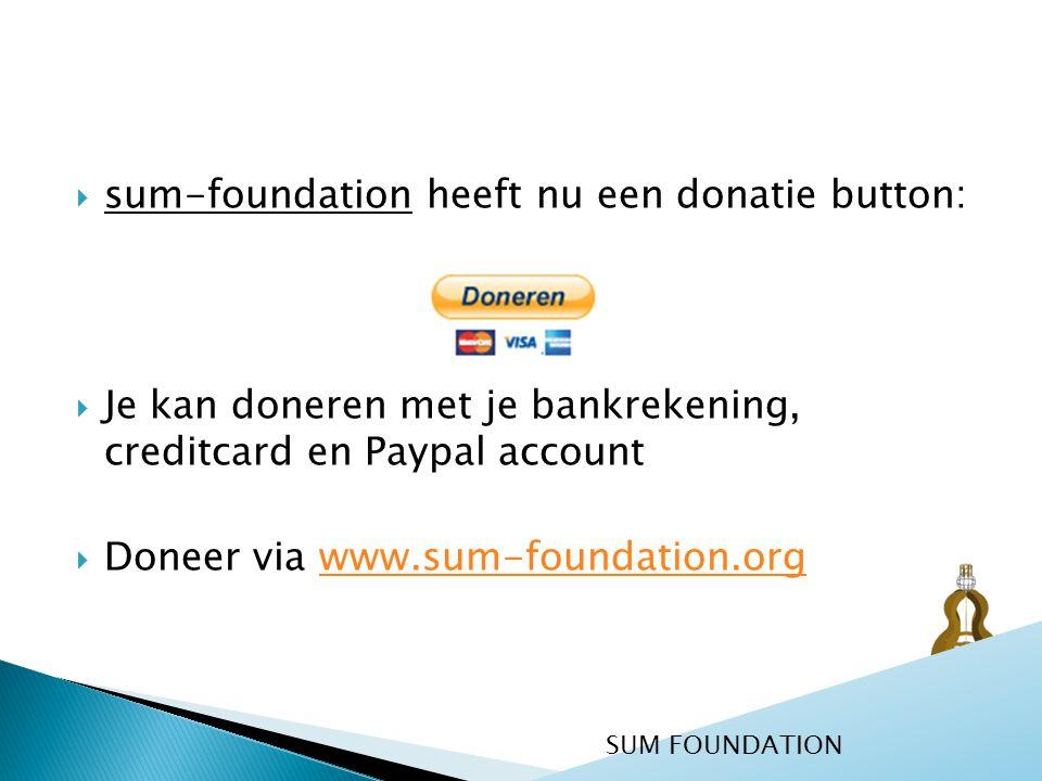  sum-foundation heeft nu een donatie button:  Je kan doneren met je bankrekening, creditcard en Paypal account  Doneer via www.sum-foundation.orgww