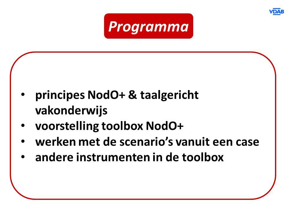 Programma principes NodO+ & taalgericht vakonderwijs voorstelling toolbox NodO+ werken met de scenario's vanuit een case andere instrumenten in de too