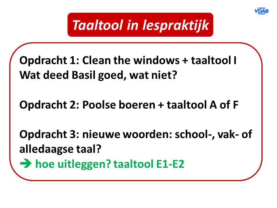 Taaltool in lespraktijk Opdracht 1: Clean the windows + taaltool I Wat deed Basil goed, wat niet? Opdracht 2: Poolse boeren + taaltool A of F Opdracht
